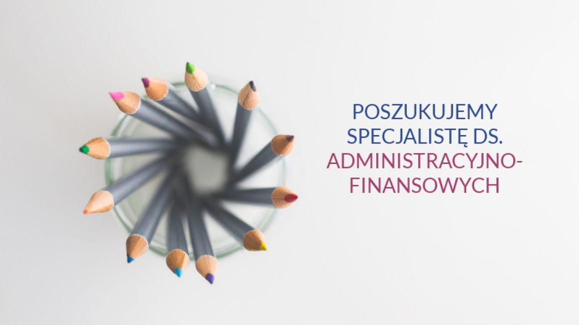 Poszukujemy specjalistę ds. administracyjno-finansowych