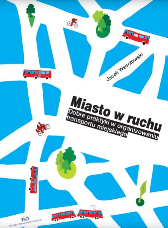 Miasto w ruchu. Dobre praktyki w organizowaniu transportu miejskiego – okładka