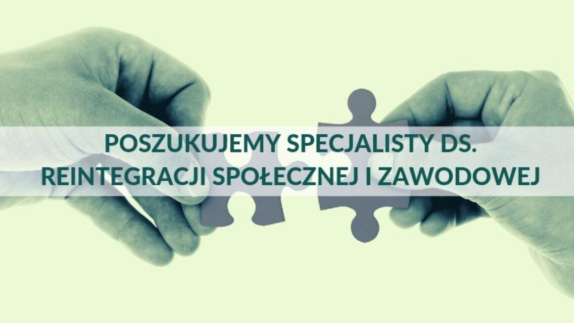 Poszukujemy specjalisty ds. reintegracji społecznej i zawodowej