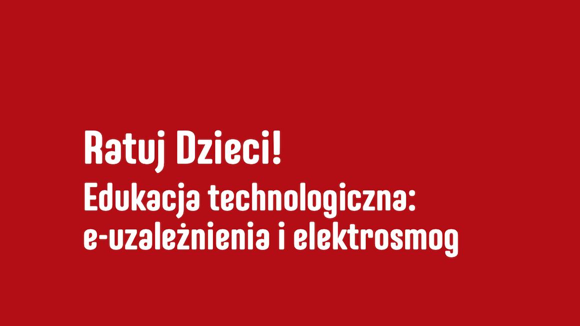 Ratuj Dzieci! – Edukacja technologiczna: e-uzależnienia i elektrosmog