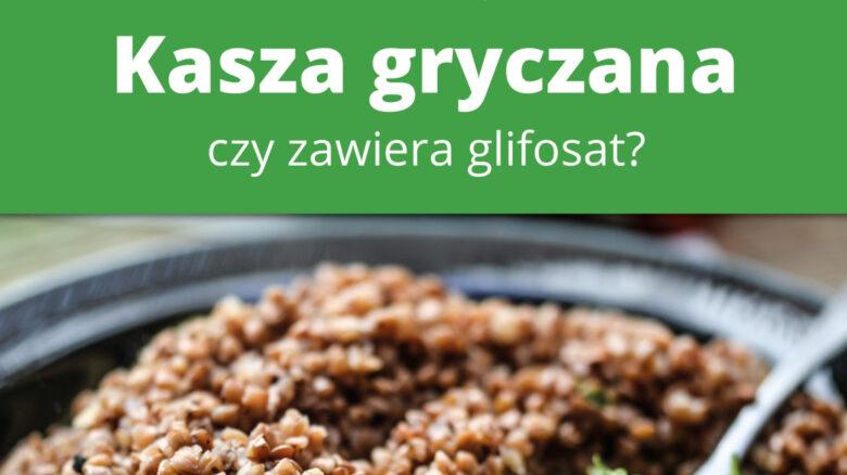 Kasza gryczana – czy zawiera glifosat?